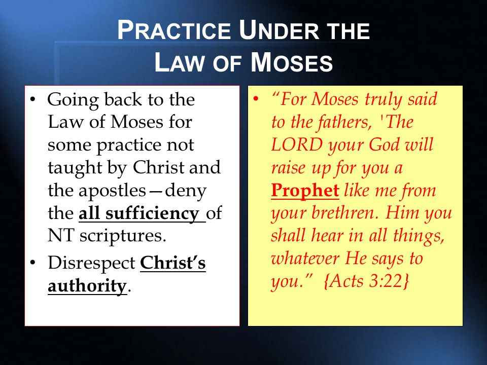 P RACTICE U NDER THE L AW OF M OSES Going back to the Law of Moses for some practice not taught by Christ and the apostles—deny the all sufficiency of
