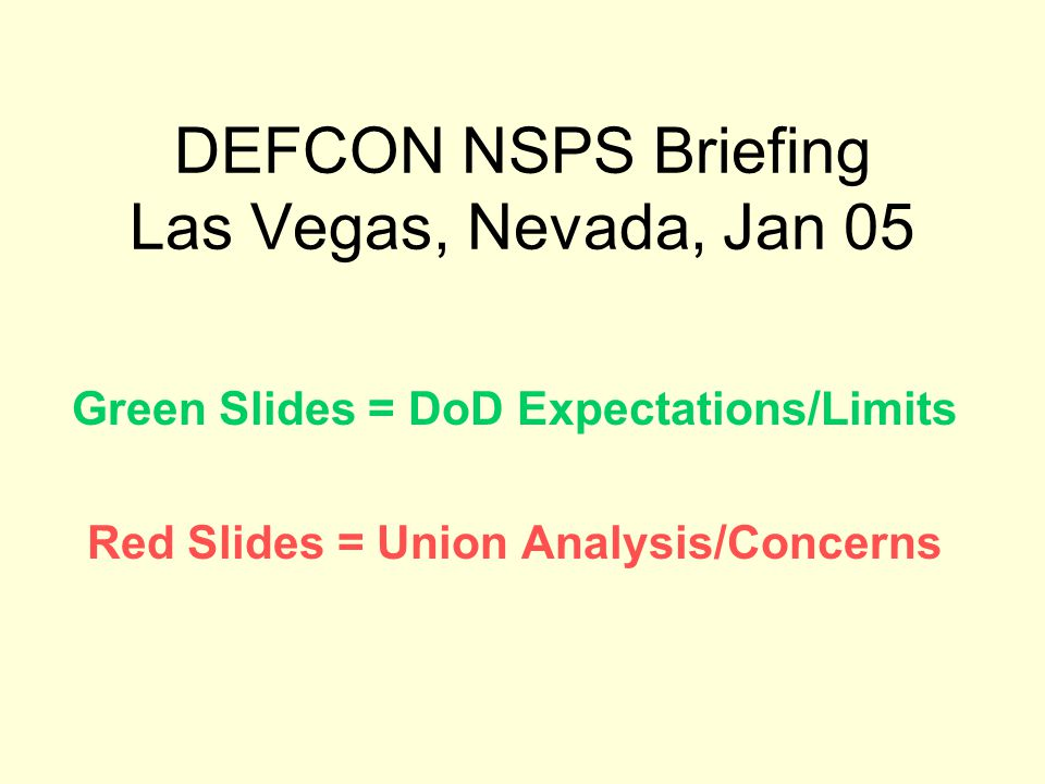 DEFCON NSPS Briefing Las Vegas, Nevada, Jan 05 Green Slides = DoD Expectations/Limits Red Slides = Union Analysis/Concerns