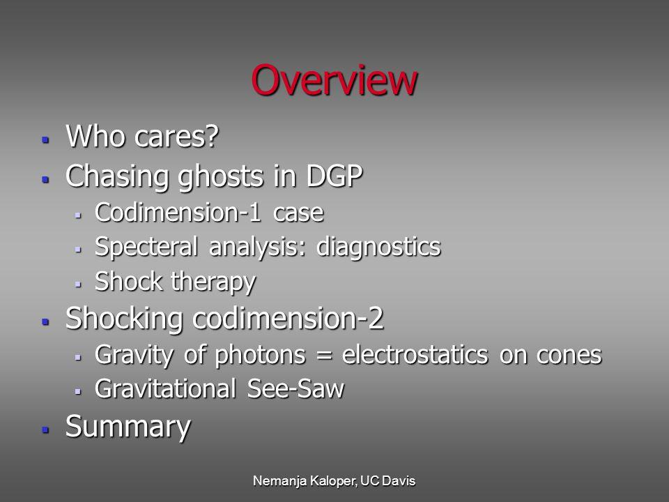 Nemanja Kaloper, UC Davis Overview  Who cares.
