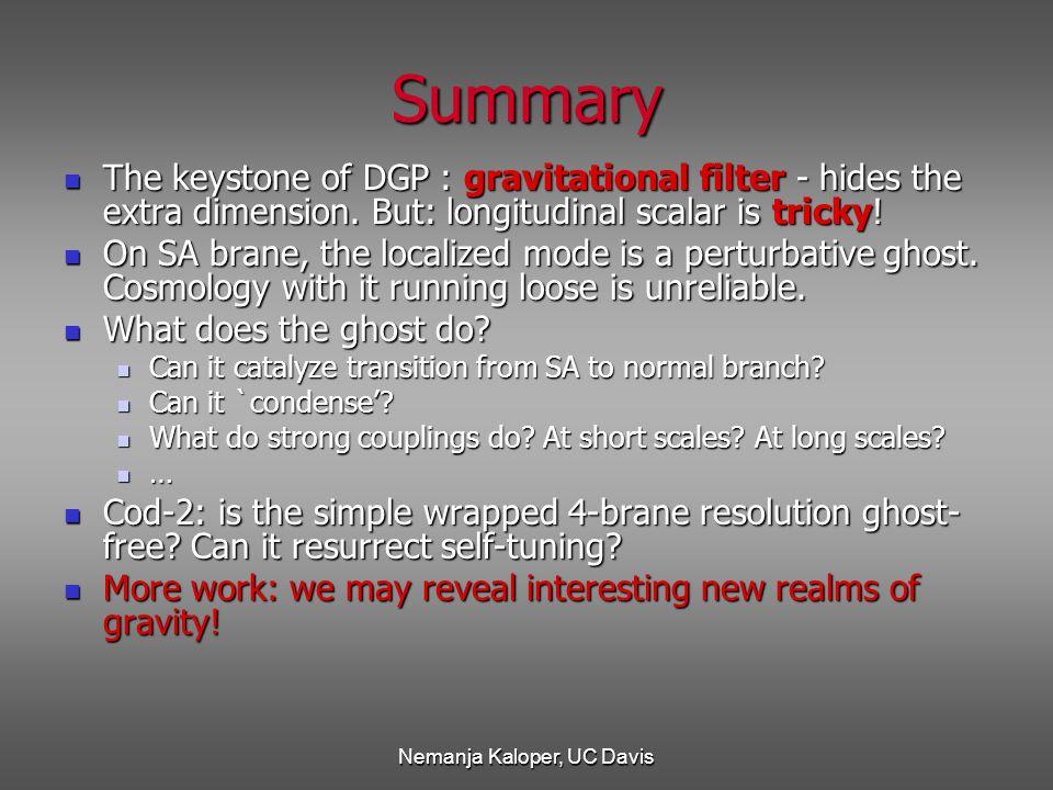 Nemanja Kaloper, UC Davis Summary The keystone of DGP : gravitational filter - hides the extra dimension.