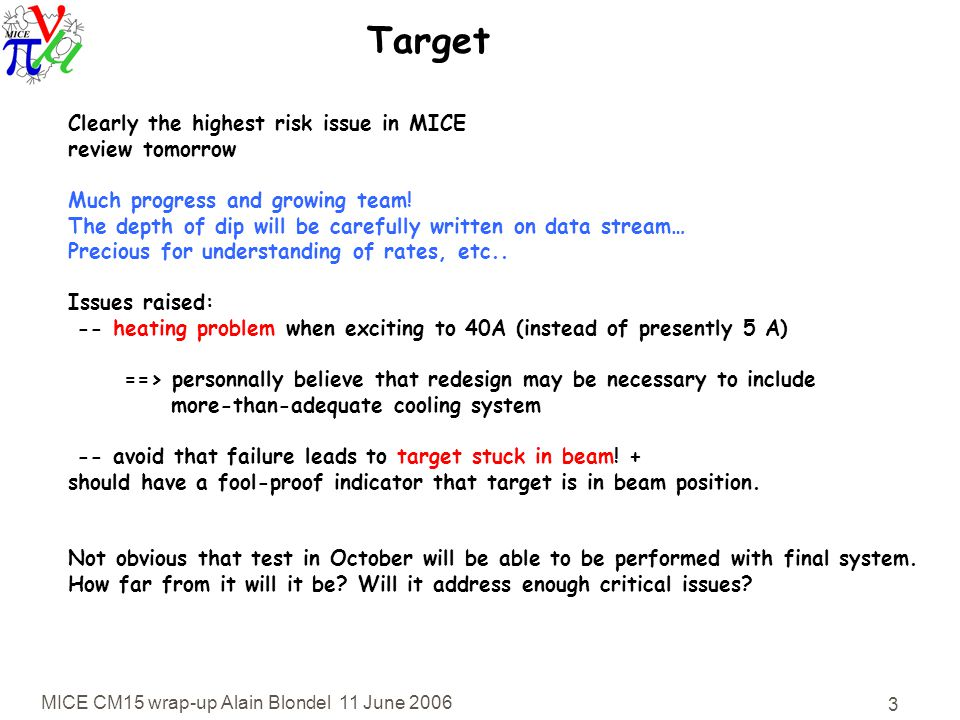 MICE CM15 wrap-up Alain Blondel 11 June 2006 3 Target Clearly the highest risk issue in MICE review tomorrow Much progress and growing team.