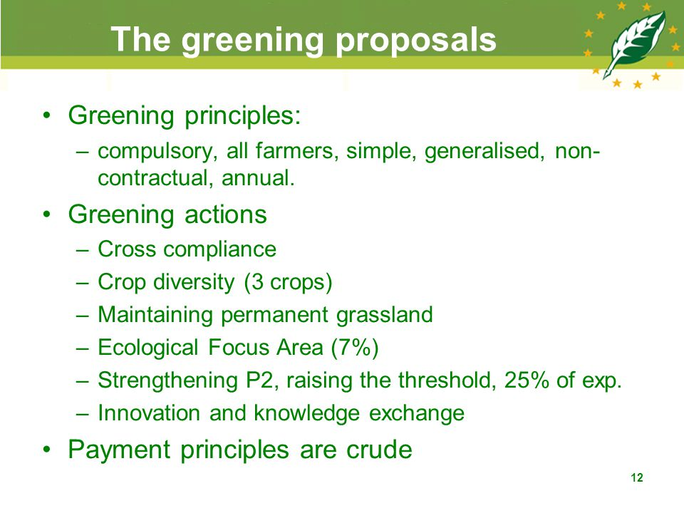 The greening proposals Greening principles: –compulsory, all farmers, simple, generalised, non- contractual, annual.