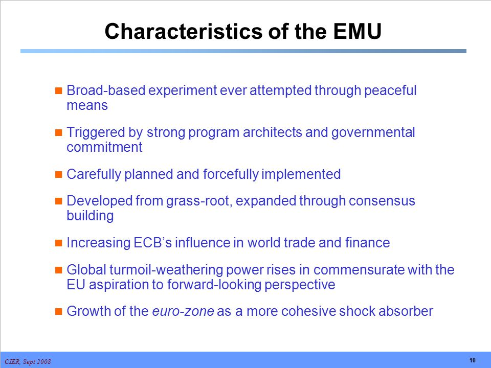 CIER, Sept 2008 10 Characteristics of the EMU Broad-based experiment ever attempted through peaceful means Triggered by strong program architects and
