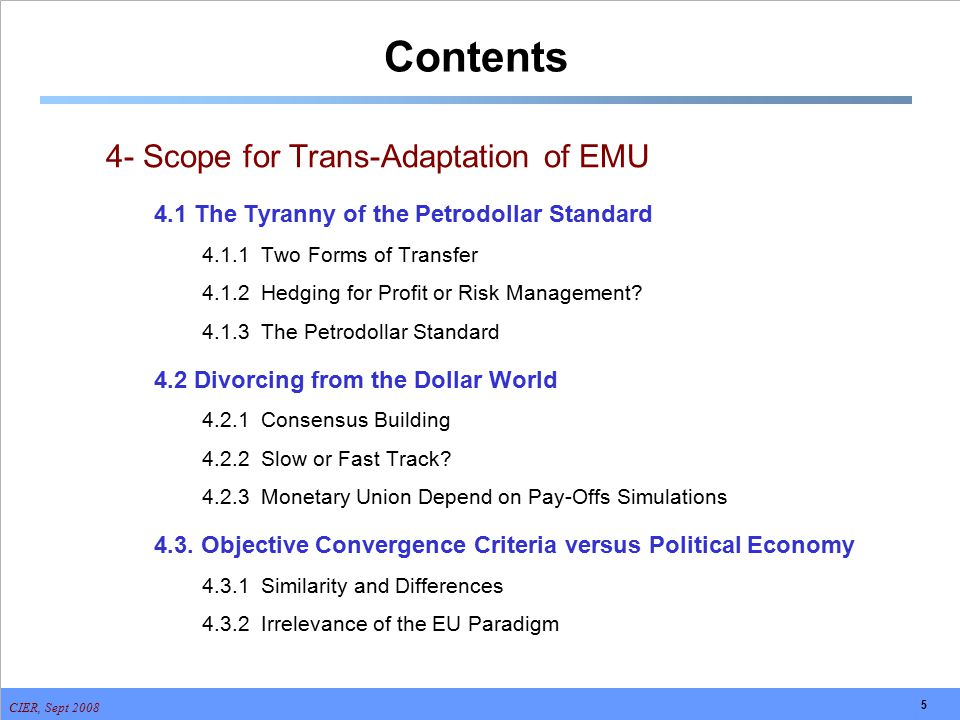 CIER, Sept 2008 5 Contents 4- Scope for Trans-Adaptation of EMU 4.1 The Tyranny of the Petrodollar Standard 4.1.1 Two Forms of Transfer 4.1.2 Hedging
