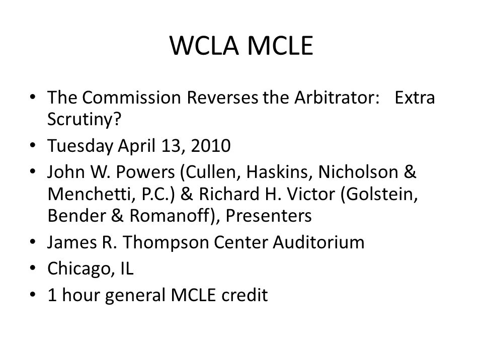 WCLA MCLE The Commission Reverses the Arbitrator: Extra Scrutiny.