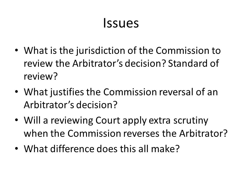 Issues What is the jurisdiction of the Commission to review the Arbitrator's decision.