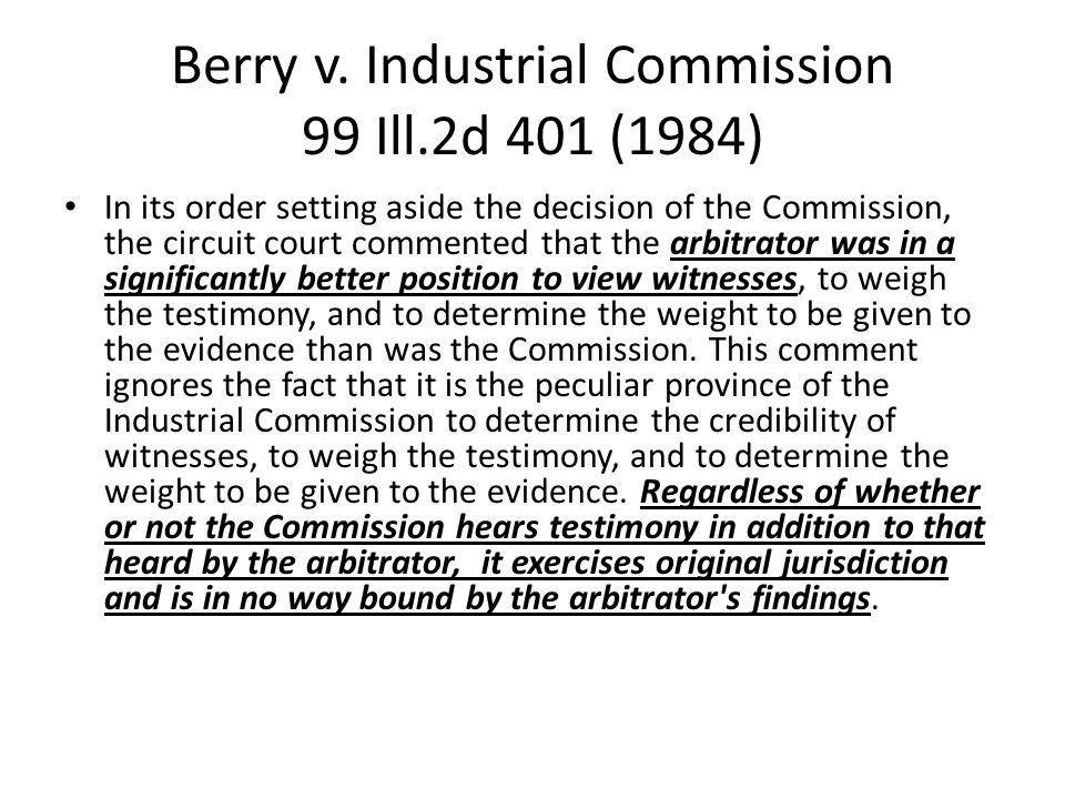 Berry v. Industrial Commission 99 Ill.2d 401 (1984) In its order setting aside the decision of the Commission, the circuit court commented that the ar