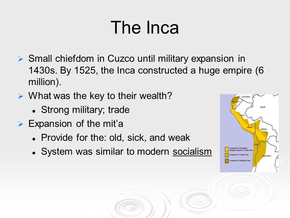 The Inca   Small chiefdom in Cuzco until military expansion in 1430s.
