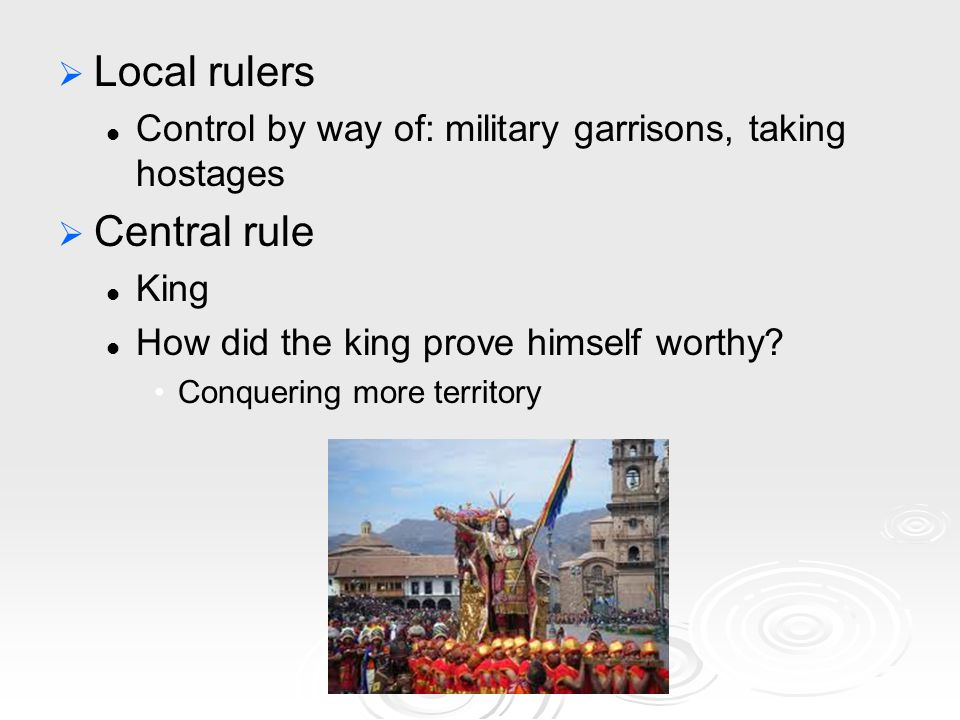   Local rulers Control by way of: military garrisons, taking hostages   Central rule King How did the king prove himself worthy.