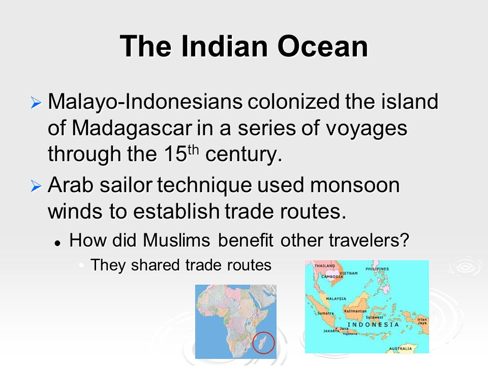 The Indian Ocean  Malayo-Indonesians colonized the island of Madagascar in a series of voyages through the 15 th century.
