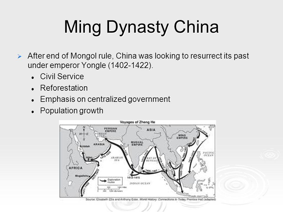 Ming Dynasty China  After end of Mongol rule, China was looking to resurrect its past under emperor Yongle (1402-1422).