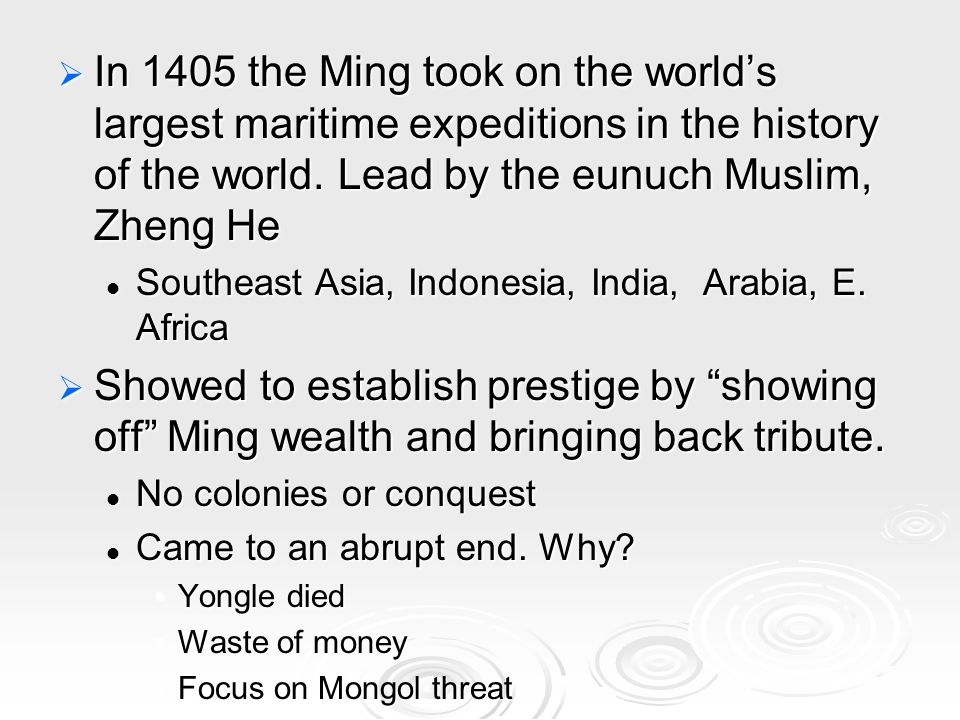  In 1405 the Ming took on the world's largest maritime expeditions in the history of the world.