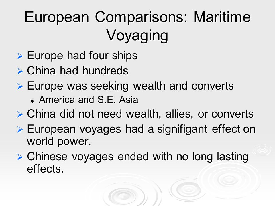 European Comparisons: Maritime Voyaging  Europe had four ships  China had hundreds  Europe was seeking wealth and converts America and S.E.