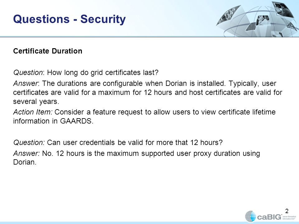 Questions - Security Certificate Duration Question: How long do grid certificates last.