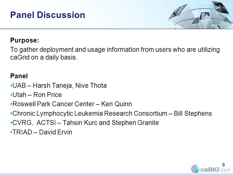 Panel Discussion Purpose: To gather deployment and usage information from users who are utilizing caGrid on a daily basis.