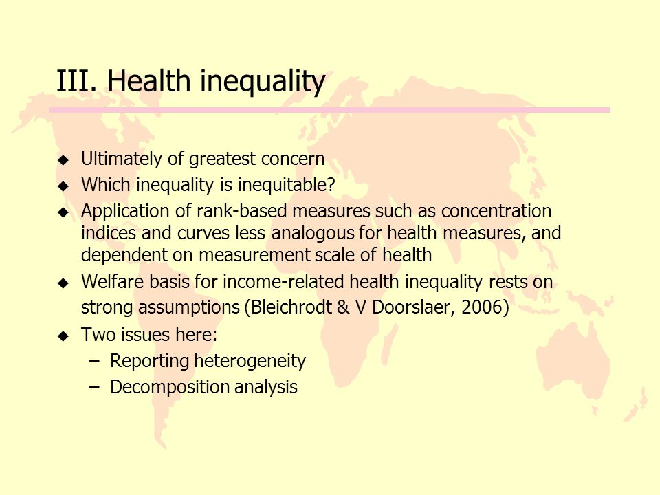 III. Health inequality u Ultimately of greatest concern u Which inequality is inequitable.