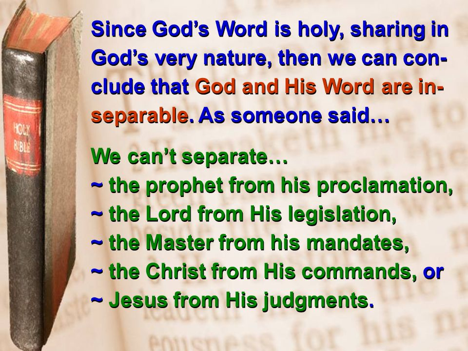 Since God's Word is holy, sharing in God's very nature, then we can con- clude that God and His Word are in- separable.