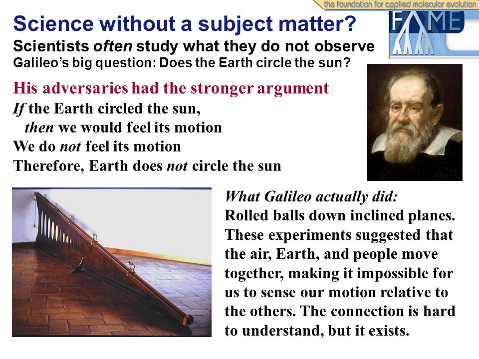 Science without a subject matter.Galileo's big question: Does the Earth circle the sun.