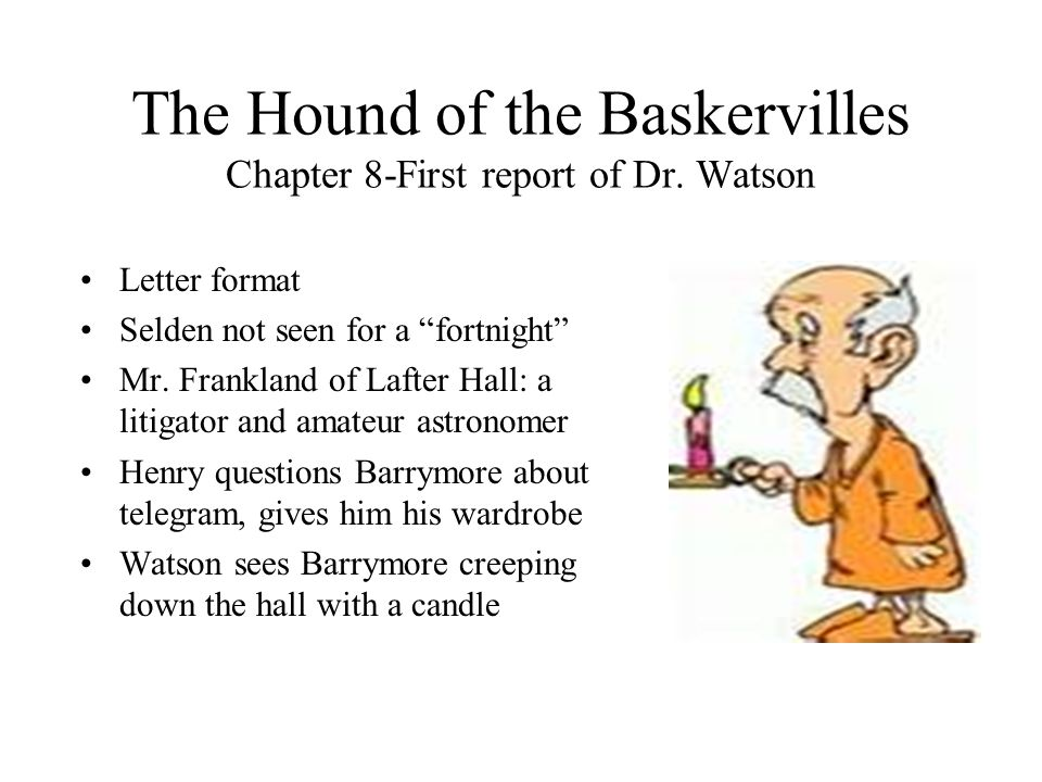 """The Hound of the Baskervilles Chapter 8-First report of Dr. Watson Letter format Selden not seen for a """"fortnight"""" Mr. Frankland of Lafter Hall: a lit"""