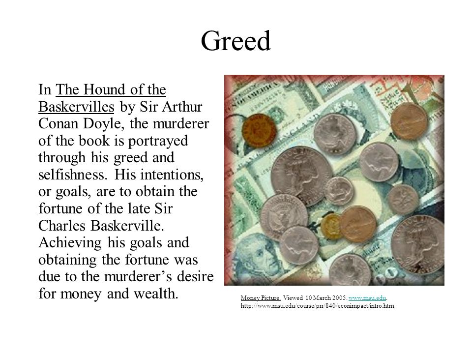Greed In The Hound of the Baskervilles by Sir Arthur Conan Doyle, the murderer of the book is portrayed through his greed and selfishness. His intenti