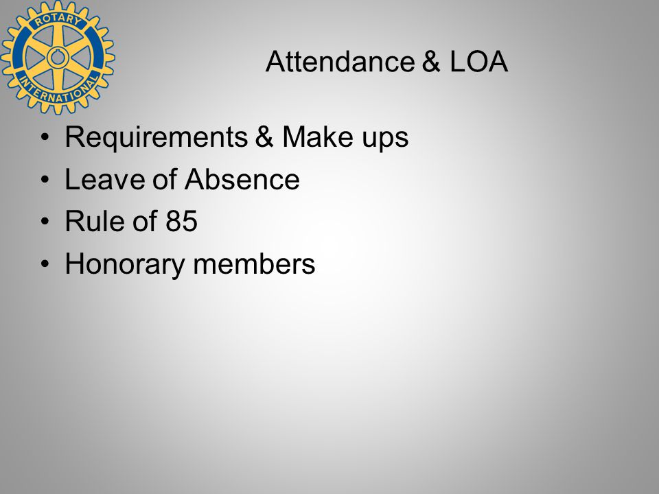 Attendance & LOA Requirements & Make ups Leave of Absence Rule of 85 Honorary members