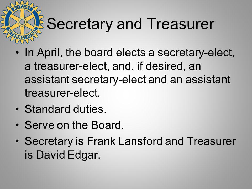 Secretary and Treasurer In April, the board elects a secretary-elect, a treasurer-elect, and, if desired, an assistant secretary-elect and an assistan