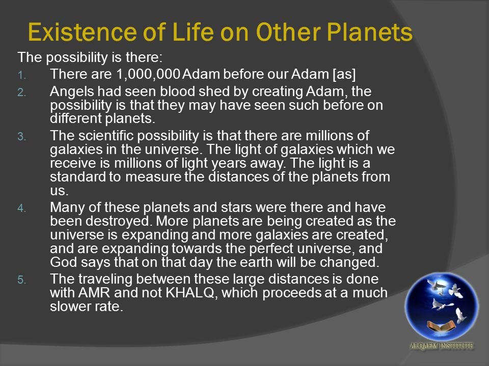 Existence of Life on Other Planets The possibility is there: 1.