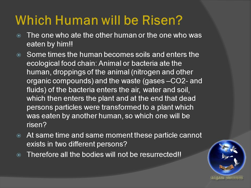 Which Human will be Risen?  The one who ate the other human or the one who was eaten by him!!  Some times the human becomes soils and enters the eco