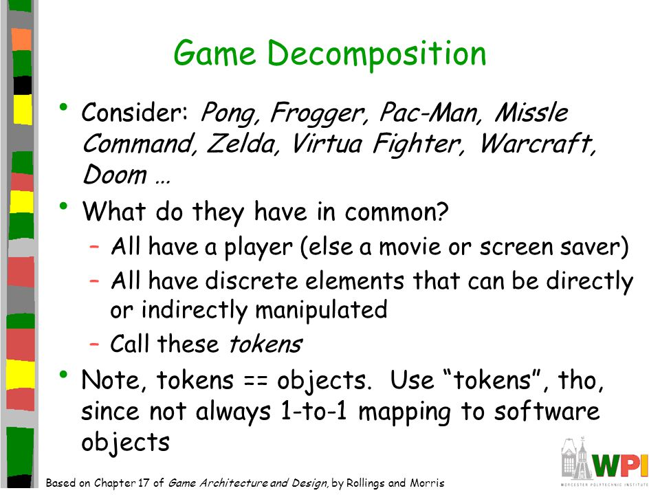 Tokenizing Pong Bats, Score, Ball, Walls –Player moves Bat, changes score so sub-tokens Goals, too.