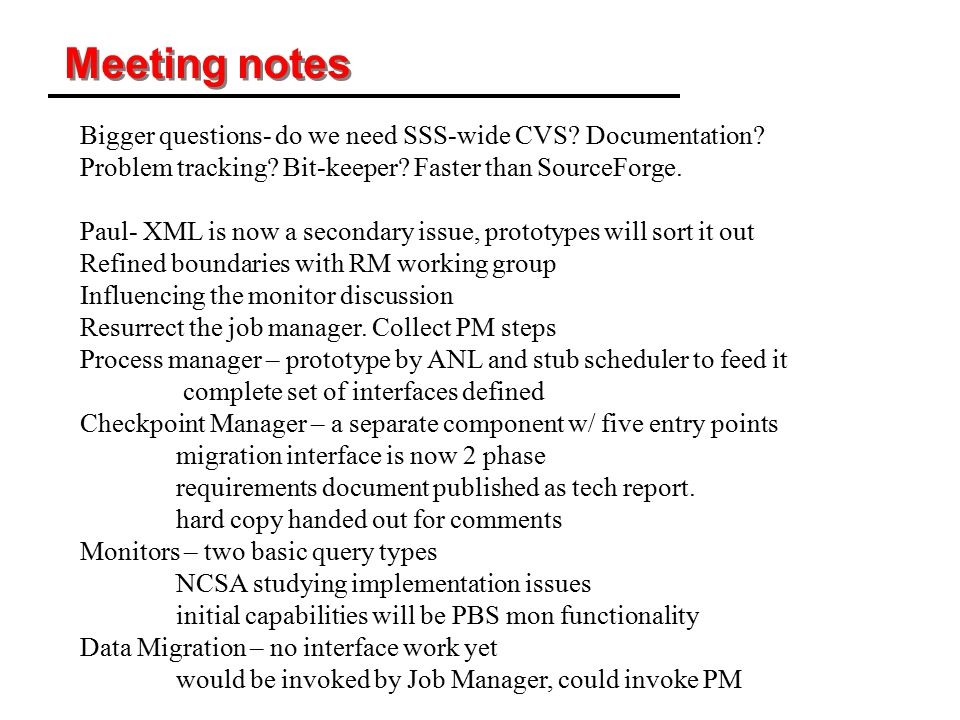 Meeting notes Bigger questions- do we need SSS-wide CVS? Documentation? Problem tracking? Bit-keeper? Faster than SourceForge. Paul- XML is now a seco