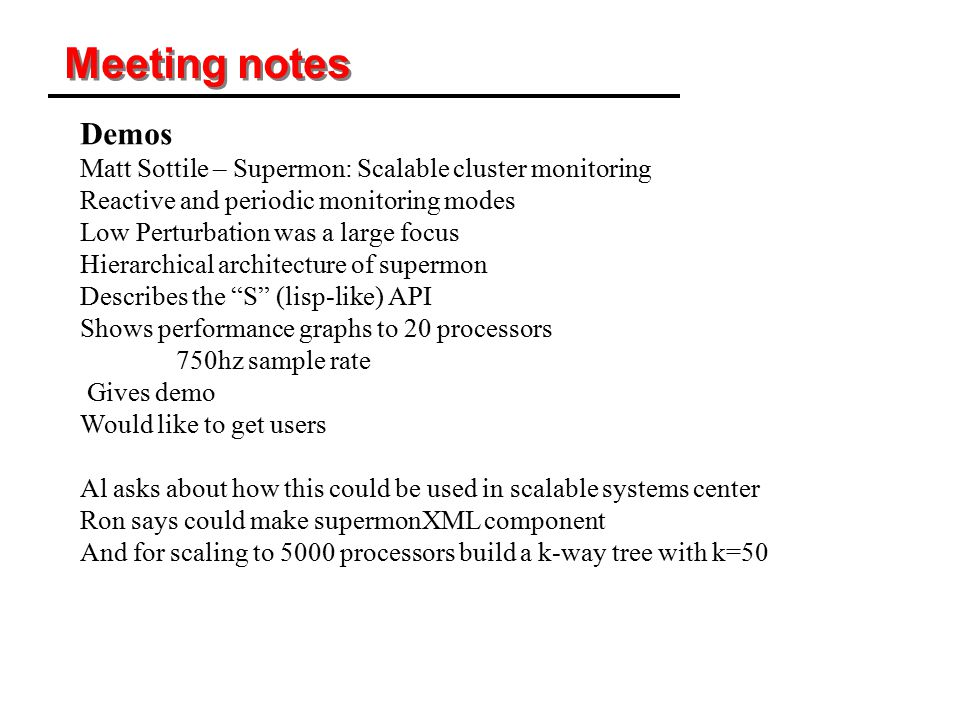 Meeting notes Demos Matt Sottile – Supermon: Scalable cluster monitoring Reactive and periodic monitoring modes Low Perturbation was a large focus Hie