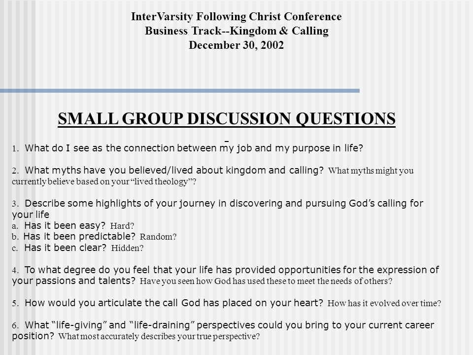 InterVarsity Following Christ Conference Business Track--Kingdom & Calling December 30, 2002 SMALL GROUP DISCUSSION QUESTIONS 1. What do I see as the