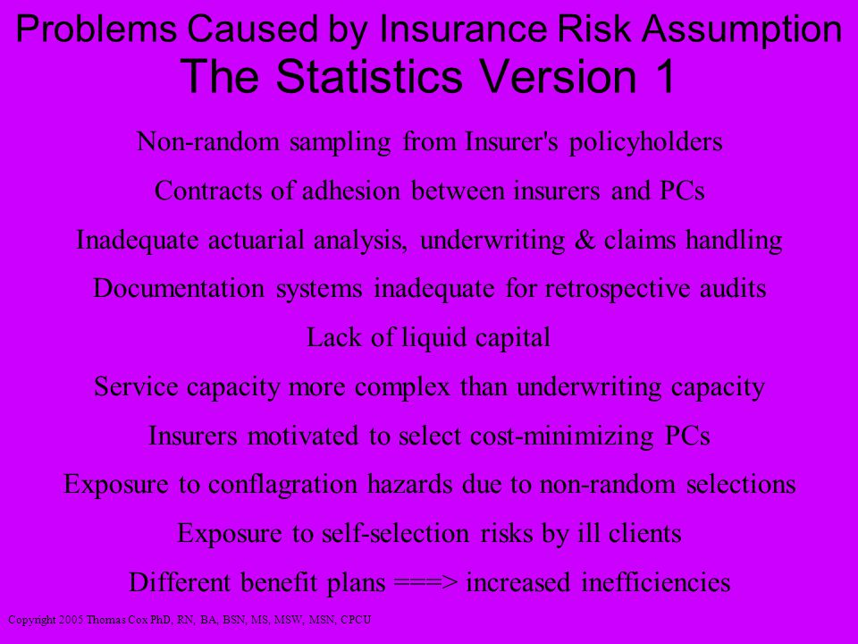Problems Caused by Insurance Risk Assumption The Statistics Version 1 Non-random sampling from Insurer's policyholders Contracts of adhesion between i