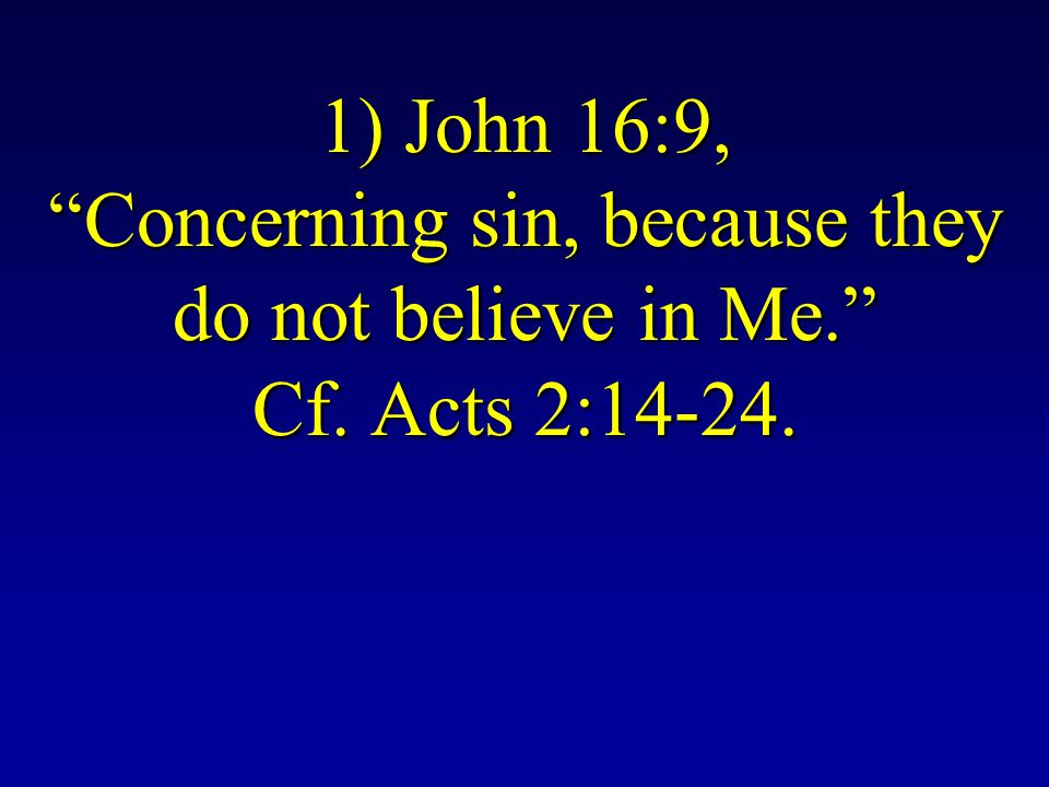 1) John 16:9, Concerning sin, because they do not believe in Me. Cf. Acts 2:14-24.