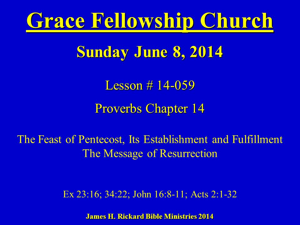 Grace Fellowship Church Sunday June 8, 2014 Lesson # 14-059 Proverbs Chapter 14 James H.