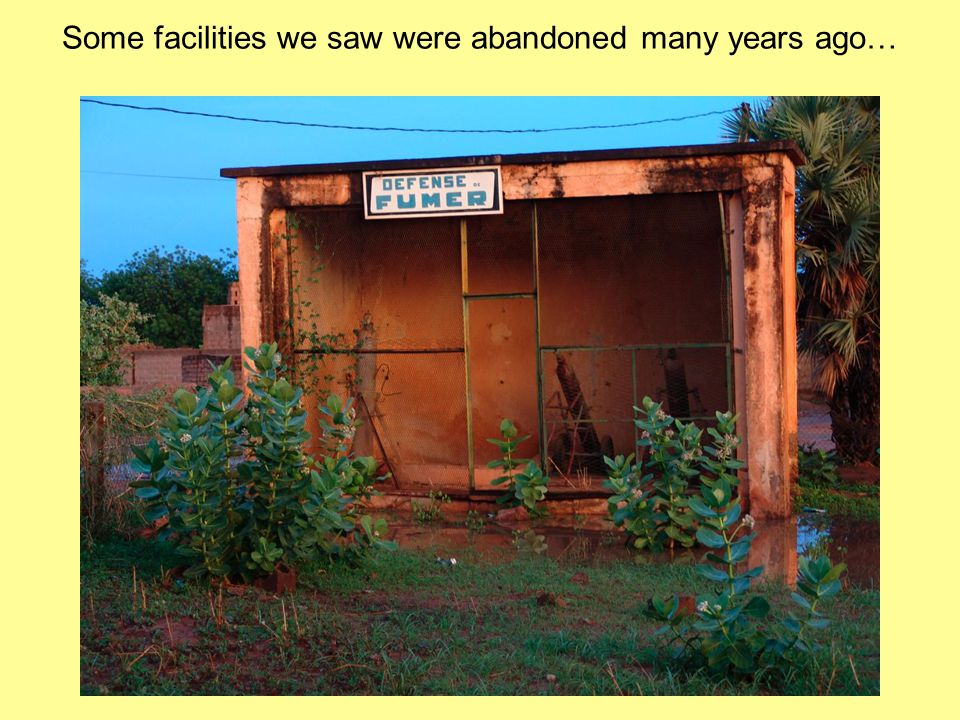 Some facilities we saw were abandoned many years ago…