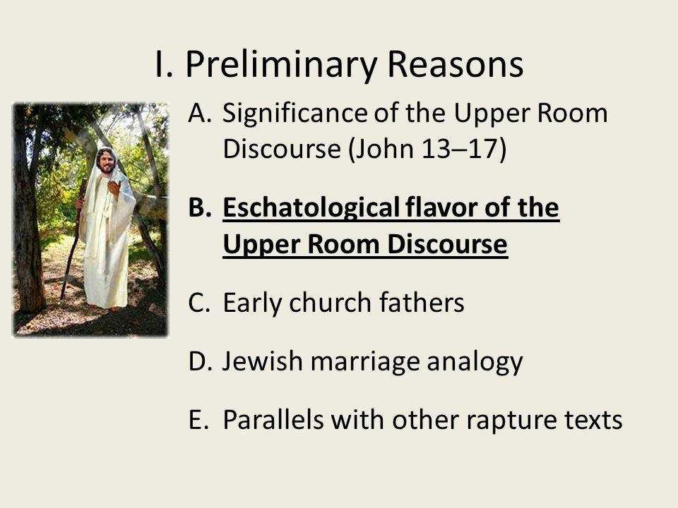 I. Preliminary Reasons A.Significance of the Upper Room Discourse (John 13─17) B.Eschatological flavor of the Upper Room Discourse C.Early church fath