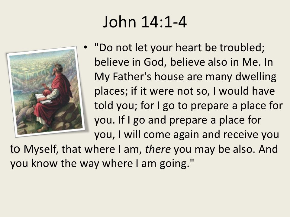 Preview (John 14:1-4) I.Preliminary reasons II.Exegesis of John 14:1-4 III.Answering the non-rapture arguments John 14:1–4 Do not let your heart be troubled; believe in God, believe also in Me.