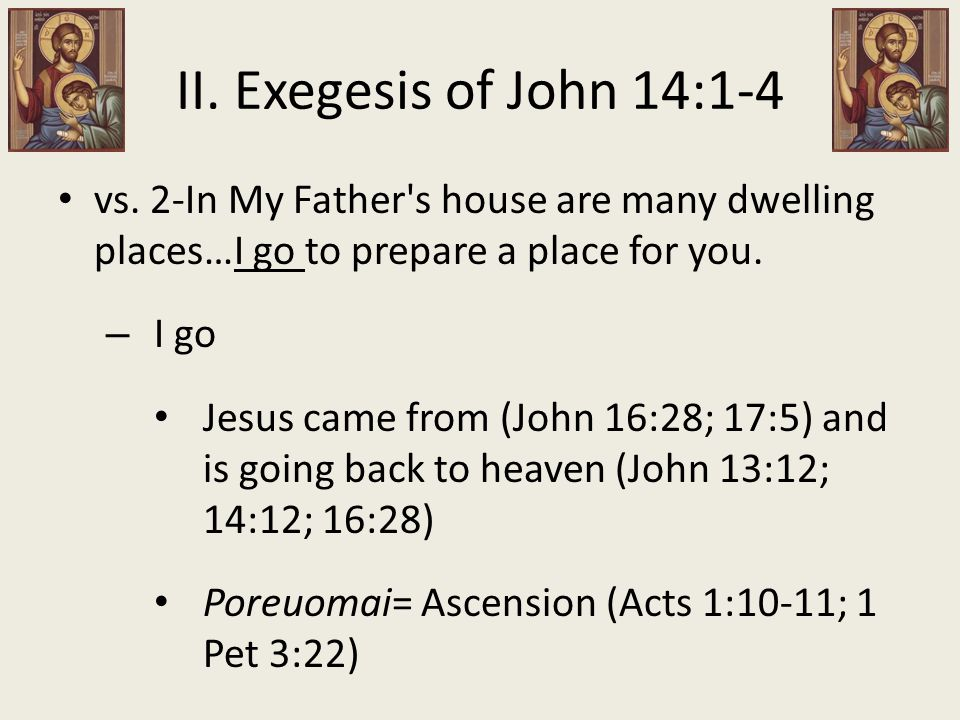 vs. 2-In My Father s house are many dwelling places…I go to prepare a place for you.