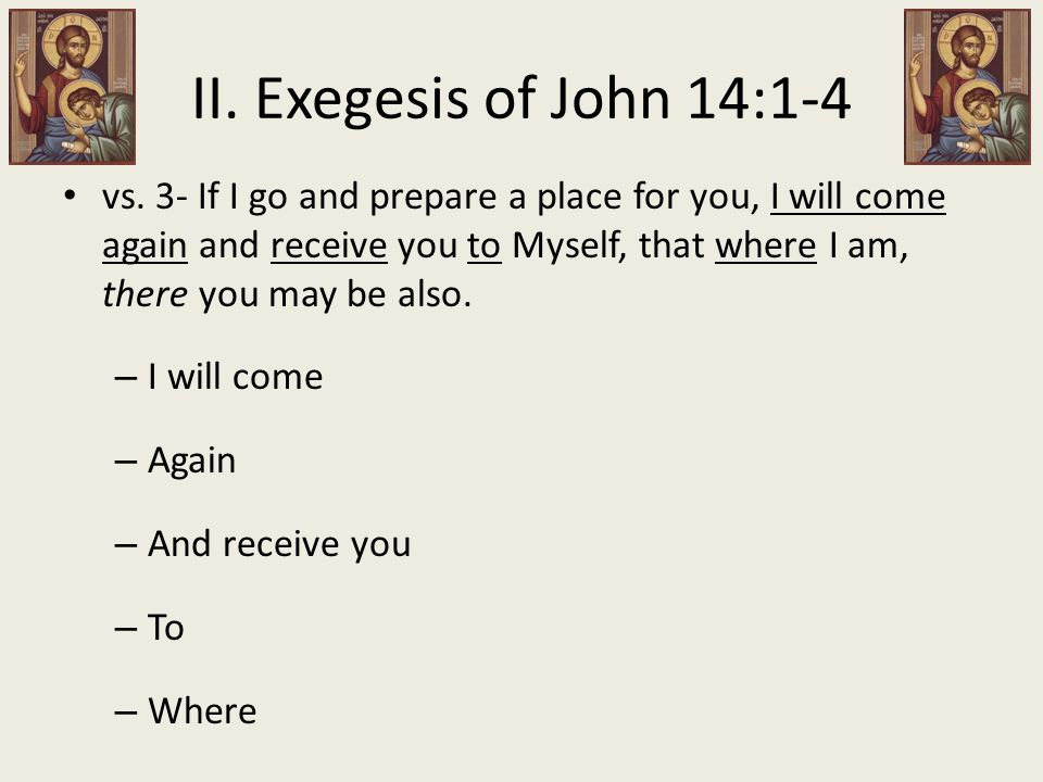 vs. 3- If I go and prepare a place for you, I will come again and receive you to Myself, that where I am, there you may be also. – I will come – Again
