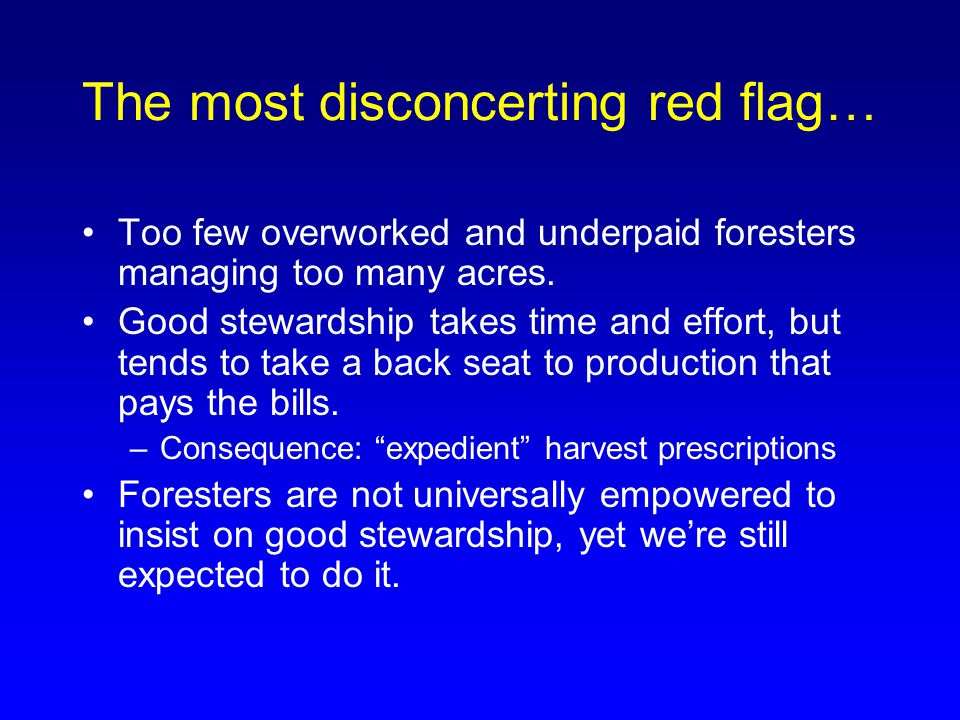 The most disconcerting red flag… Too few overworked and underpaid foresters managing too many acres.