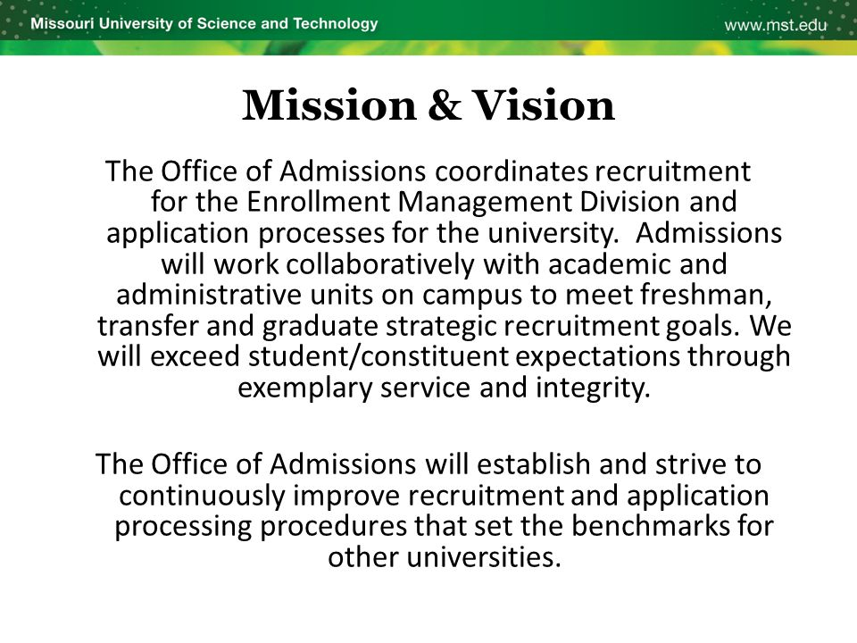 Mission & Vision The Office of Admissions coordinates recruitment for the Enrollment Management Division and application processes for the university.