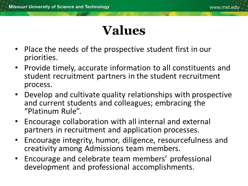 Values Place the needs of the prospective student first in our priorities. Provide timely, accurate information to all constituents and student recrui