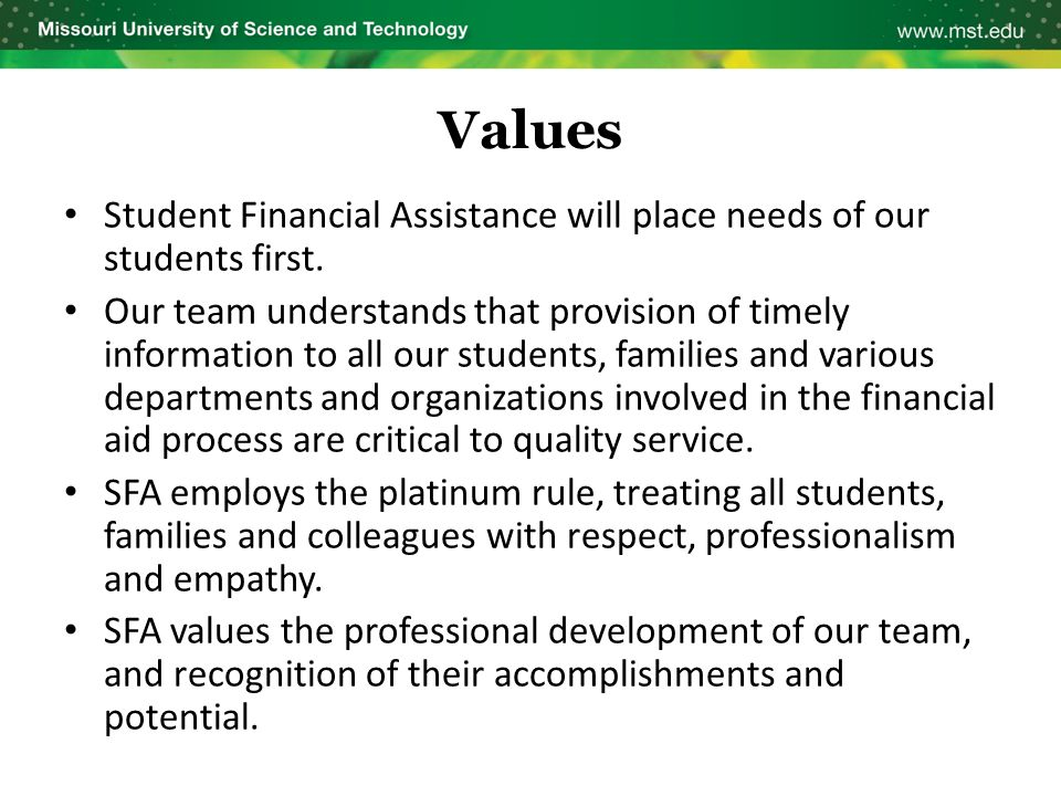 Values Student Financial Assistance will place needs of our students first. Our team understands that provision of timely information to all our stude