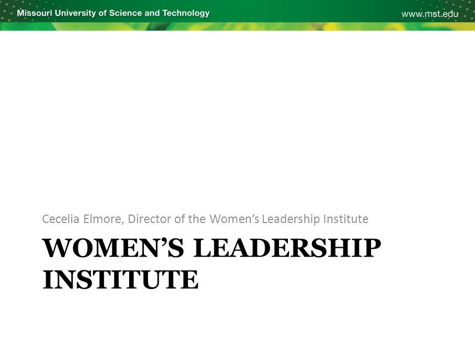 WOMEN'S LEADERSHIP INSTITUTE Cecelia Elmore, Director of the Women's Leadership Institute