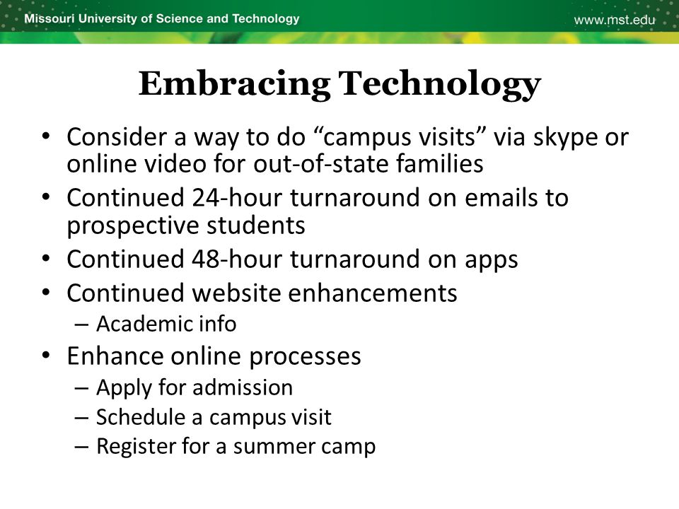 "Embracing Technology Consider a way to do ""campus visits"" via skype or online video for out-of-state families Continued 24-hour turnaround on emails t"