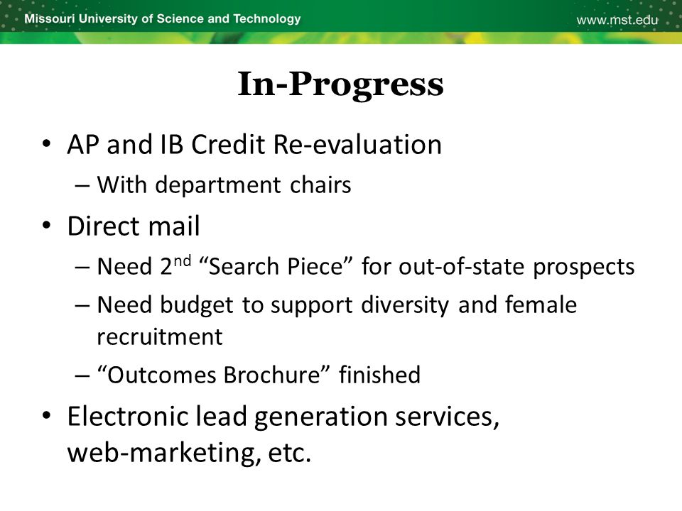 "In-Progress AP and IB Credit Re-evaluation – With department chairs Direct mail – Need 2 nd ""Search Piece"" for out-of-state prospects – Need budget to"