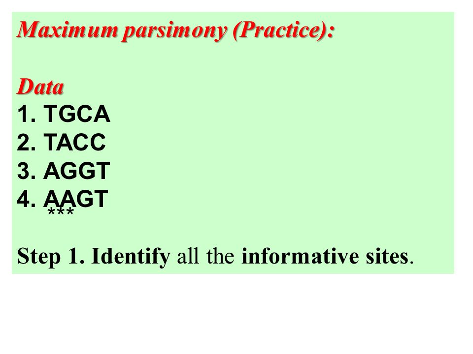 Maximum parsimony (Practice): Data 1.TGCA 2.TACC 3.AGGT 4.AAGT Step 1.