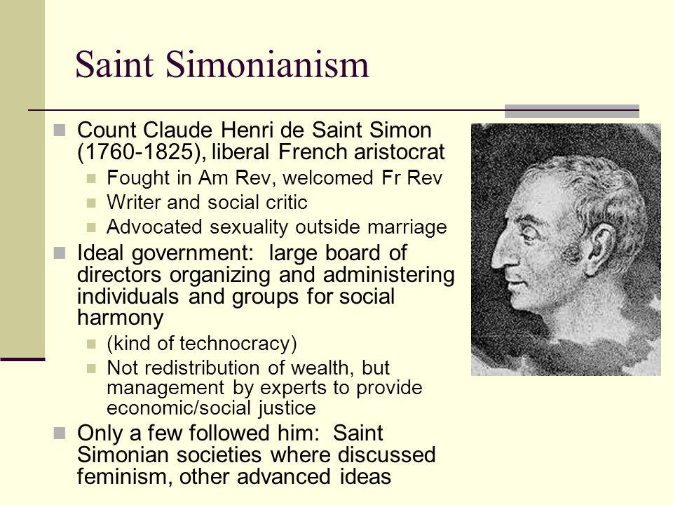 Saint Simonianism Count Claude Henri de Saint Simon (1760-1825), liberal French aristocrat Fought in Am Rev, welcomed Fr Rev Writer and social critic