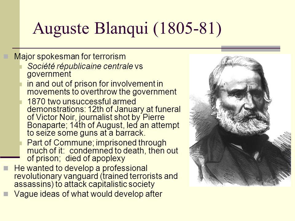 Auguste Blanqui (1805-81) Major spokesman for terrorism Société républicaine centrale vs government in and out of prison for involvement in movements